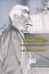 Nathan Lyons : Selected Essays, Lectures, and Interviews  - McDonald, Jessica S.