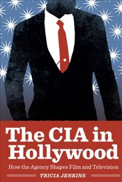 CIA in Hollywood : How the Agency Shapes Film and Television - Jenkins, Tricia