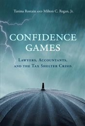 Confidence Games : Lawyers, Accountants, and the Tax Shelter Industry - Rostain, Tanina