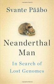Neanderthal Man : In Search of Lost Genomes - Paabo, Svante