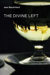 Divine Left: A Chronicle of the Years 1977--1984 - Baudrillard, Jean