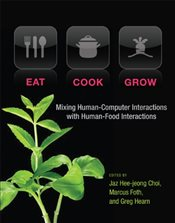 Eat, Cook, Grow : Mixing Human-Computer Interactions with Human-Food Interactions - Choi, Jaz Hee-jeong