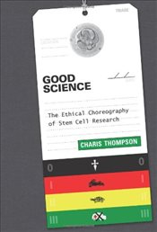 Good Science : The Ethical Choreography of Stem Cell Research - Thompson, Charis