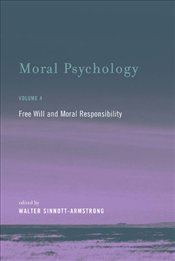 Moral Psychology vol 4 : Free Will and Moral Responsibility  - Sinnott-Armstrong, Walter