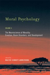 Moral Psychology vol 3 : Neuroscience of Morality : Emotion, Brain Disorders, and Development - Sinnott-Armstrong, Walter
