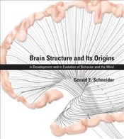 Brain Structure and Its Origins : In Development and in Evolution of Behavior and the Mind - Schneider, Gerald E.