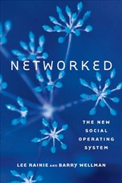 Networked: The New Social Operating System - Rainie, Lee