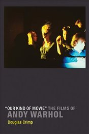 Our Kind of Movie : The Films of Andy Warhol - Crimp, Douglas