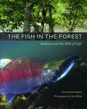 Fish in the Forest : Salmon and the Web of Life - Stokes, Dale
