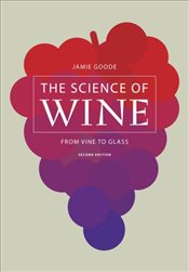 Science of Wine : From Vine to Glass 2e - Goode, Jamie
