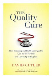 Quality Cure : How Focusing on Health Care Quality Can Save Your Life and Lower Spending Too - Cutler, David