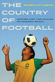 Country of Football : Soccer and the Making of Modern Brazil - Kittleson, R