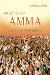 Reflections of Amma : Devotees in a Global Embrace - Lucia, Amanda J.