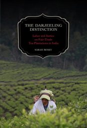 Darjeeling Distinction : Labor and Justice on Fair-trade Tea Plantations in India - Besky, Sarah