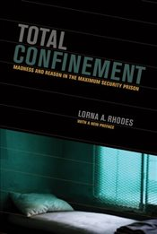 Total Confinement : Madness and Reason in the Maximum Security Prison - Rhodes, Lorna A.