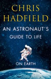 Astronauts Guide to Life on Earth - Hadfield, Chris