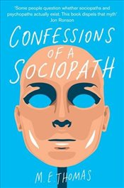 Confessions of a Sociopath : A Life Spent Hiding In Plain Sight - Thomas, M. E.