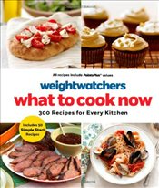 Weight Watchers What to Cook Now : 300 Recipes for Every Kitchen -