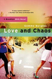Love and Chaos : A Brooklyn Girls Novel - Burgess, Gemma