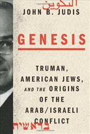 Genesis : Truman, American Jews and the Origins of the Arab/Israeli Conflict - Judis, John B.