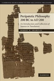 Peripatetic Philosophy, 200 BC to AD 200 : An Introduction and Collection of Sources in Translation - SHARPLES, R.W.