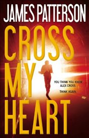 Cross My Heart : Alex Cross Novels - Patterson, James