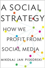 Social Strategy : How We Profit from Social Media - Piskorski, Mikolaj Jan