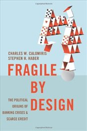 Fragile by Design : The Political Origins of Banking Crises and Scarce Credit - Calomiris, Charles W.
