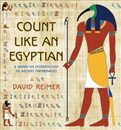 Count Like an Egyptian : A Hands-on Introduction to Ancient Mathematics - Reimer, David