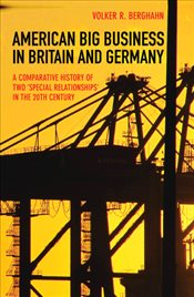 "American Big Business in Britain and Germany: A Comparative History of Two ""Special Relationships"" i - Berghahn, Volker R."