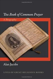 Book of Common Prayer : A Biography  - Jacobs, Alan
