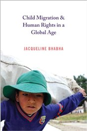 Child Migration and Human Rights in a Global Age  - Bhabha, Jacqueline