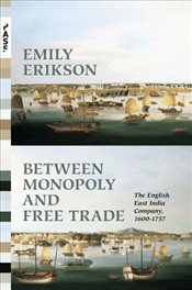 Between Monopoly and Free Trade : The English East India Company, 1600-1757 - Erikson, Emily