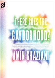 There Goes the Gayborhood?  - Ghaziani, Amin