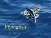 Amazing World of Flyingfish - Howell, Steve N. G.