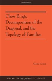 Chow Rings, Decomposition of the Diagonal, and the Topology of Families - Voisin, Claire