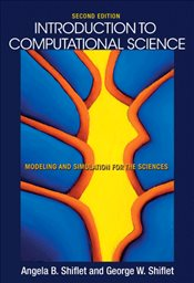 Introduction to Computational Science : Modeling and Simulation for the Sciences : 2E - Shiflet, Angela B.