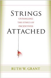 Strings Attached : Untangling the Ethics of Incentives - Grant, Ruth W.