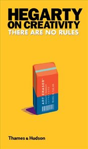 Hegarty on Creativity : There are No Rules - Hegarty, John