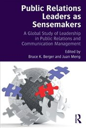 Public Relations Leaders as Sensemakers: A Global Study of Leadership in Public Relations and Commun - Berger, Bruce K.