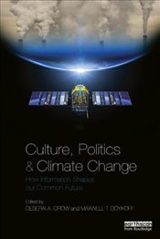 Culture, Politics and Climate Change : How Information Shapes our Common Future - Crow, Deserai A.