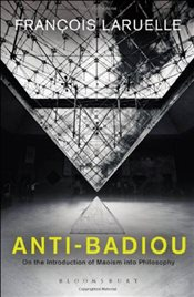Anti-Badiou : The Introduction of Maoism into Philosophy - Laruelle, Francois