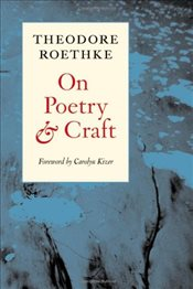 On Poetry and Craft : Selected Prose - Roethke, Theodore