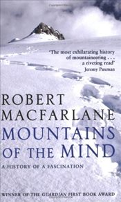 Mountains of the Mind : A History of a Fascination - Macfarlane, Robert