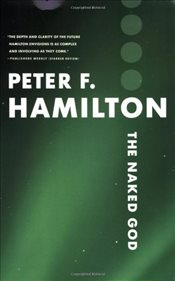 Naked God : The Nights Dawn 3 - Hamilton, Peter F.
