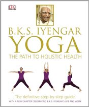 BKS Iyengar Yoga The Path to Holistic Health - Iyengar, B.K.S.