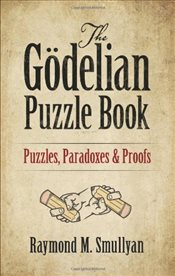 Gödelian Puzzle Book : Puzzles, Paradoxes and Proofs - Smullyan, Raymond M.