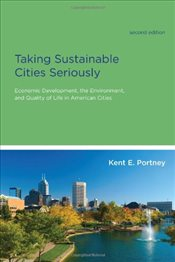 Taking Sustainable Cities Seriously: Economic Development, the Environment, and Quality of Life in A - Portney, Kent E.