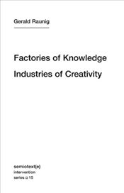 Factories of Knowledge, Industries of Creativity - Raunig, Gerald