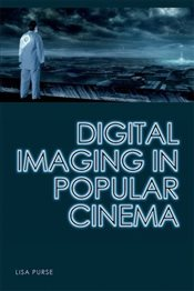 Digital Imaging in Popular Cinema - Purse, Lisa